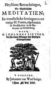 Heylsame betrachtingen, en christelijcke meditatiën; in troostelicke leeringen over eenige h. texten, afgehandelt in predikatiën in de gemeynte tot Middelburg: Volume 1