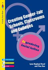 Creating Gender-Fair Schools, Classrooms and Colleges: Engendering Social Justice For 14 to 19 year olds