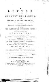 A Letter from a Country Gentleman, to a Member of Parliament, on the Present State of Public Affairs: In which the Object of the Contending Parties, and the Following Characters are Particularly Considered: the Dukes of Norfolk, Portland, and Northumberland, the Houses of Devonshire, and Russel, the Lords Thurlow, Camden, Loughborough, Kenyon, and North, Mr. Pitt, Mr. Fox, Mr. Burke, Mr. Sheridan, Mrs. Fitzherbert, and His Royal Highness the Prince of Wales