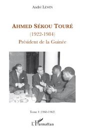 Ahmed Sékou Touré (1922-1984): Tome 4 (1960-1962) - Président de la Guinée
