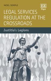 Legal Services Regulation at the Crossroads: Justitia�s Legions