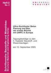 Ultra-hochfester Beton: Planung und Bau der ersten Brücke mit UHPC in Europa ; Tagungsbeiträge zu den 3. Kasseler Baustoff- und Massivbautagen