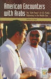 """American Encounters with Arabs: The """"soft Power"""" of U.S. Public Diplomacy in the Middle East"""