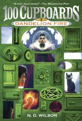 Dandelion Fire (100 Cupboards Book 2)