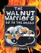 THE WALNUT WARRIORS® (GO TO THE DRAGS): GO TO THE DRAGS