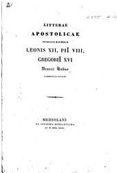 Litteræ Apostolicæ Pontificum Maximorum Leonis XII. [dated, 25 April, 1825, and 8 Dec. 1827], Pii VIII., Gregorii XVI., Joanni Labus