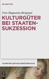 Kulturgüter bei Staatensukzession: Die internationalen Verträge Österreichs nach dem Zerfall der österreichisch-ungarischen Monarchie im Spiegel des aktuellen Völkerrechts