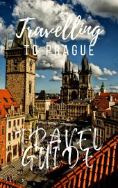 Prague Travel Guide 2017: Must-see attractions, wonderful hotels, excellent restaurants, valuable tips and so much more!