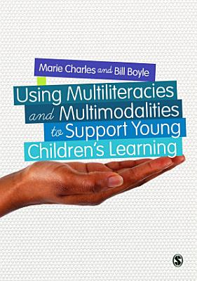 Using Multiliteracies and Multimodalities to Support Young Children s Learning
