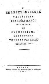 A'keresztenyeknek vallasbeli egyesülesekröl ir irt levelek az evangeliumi kereszteny tolerantzianak vedelmezöjchez. (Briefe über die Vereinigung der christl. Confessionen (etc.)