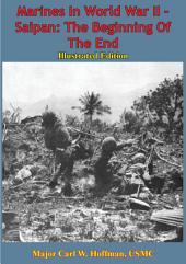 Marines In World War II - Saipan: The Beginning Of The End [Illustrated Edition]