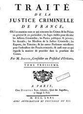 Traité de la justice criminelle de France, où l'on examine tout ce qui concerne les crimes & les peines en général & en particulier; les juges établis pour décider les affaires criminelles; ...