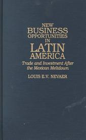 New Business Opportunities in Latin America: Trade and Investment After the Mexican Meltdown