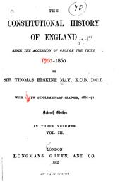 The Constitutional History of England Since the Accession of George the Third, 1760-1860: Volume 3