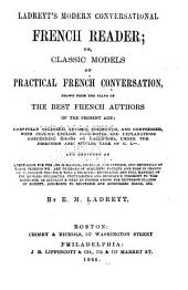 Ladreyt's Modern Conversational French Reader, Or, Classic Models of Practical French Conversation Drawn from the Plays of the Best French Authors of the Present Age ...