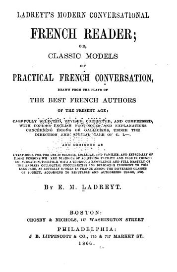 Ladreyt s Modern Conversational French Reader  Or  Classic Models of Practical French Conversation Drawn from the Plays of the Best French Authors of the Present Age     PDF