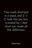 Two Roads Diverged in a Wood  and I    I Took the One Less Traveled By    And that Has Made All the Difference  Robert Frost PDF