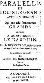 PARALELLE DE LOUIS LE GRAND AVEC LES PRINCES, Qui ont esté surnommez GRANDS: DEDIE A MONSEIGNEUR LE DAUPHIN