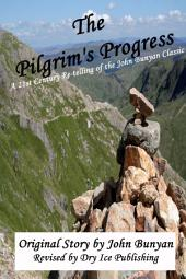 The Pilgrim's Progress: A 21st-Century Re-telling of the John Bunyan Classic