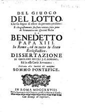 Del giuoco del lotto, che sia degno di essere da per tutto proibito: e che giustamente sia stato vietato ... con ispeciale Bolla da Benedetto Papa XIII. in Roma, ed in tutto lo Stato Ecclesiastico, etc
