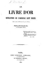 Le Livre d'Or, révélations de l'Archange Saint Michel (du 6 Août 1339 [1839] au 10 Juin 1840). Publié par M. A. Ch[arvoix d'Orelle] l'un des nombreux témoins