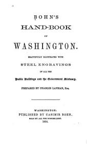 Bohn's Hand-book of Washington: Beautifully Illustrated with Steel Engravings of All the Public Buildings and the Government Statuary