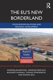 The EU's New Borderland: Cross-border relations and regional development