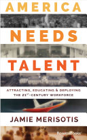 America Needs Talent: Attracting, Educating & Deploying the 21st-Century Workforce