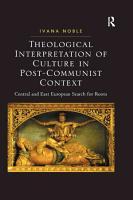 Theological Interpretation of Culture in Post Communist Context PDF