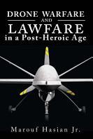 Drone Warfare and Lawfare in a Post Heroic Age PDF
