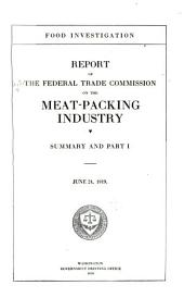Food Investigation: Report of the Federal Trade Commission on the Meat-packing Industry ..