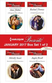 Harlequin Presents January 2017 - Box Set 1 of 2: A Dangerous Taste of Passion\Married for the Greek's Convenience\A Child Claimed by Gold\Defying Her Billionaire Protector