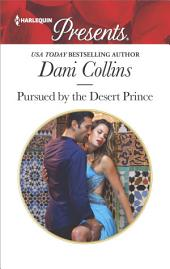 Pursued by the Desert Prince: An Exotic Story of Romance and Passion
