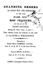 Standing Orders as given out and enforced by the late Major Genl Robt Craufurd, for the use of the Light Division ... serving under his command in the army of the Duke of Wellington. Published by Brevet Major Campbell ... and Captain Shaw