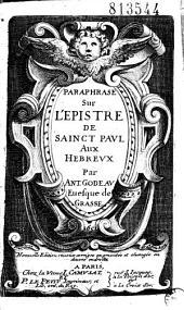 Paraphrase sur l'epistre de sainct Paul aux Hébreux, par Ant. Godeau Euesque de Grasse
