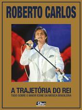 Roberto Carlos - A Trajetória do Rei: Te Contei? Grandes Ídolos Ed.06