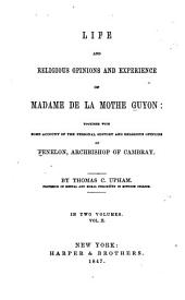 Life and Religious Opinions and Experience of Madame de La Mothe Guyon: Together with Some Account of the Personal History and Religious Opinions of Fenelon, Archbishop of Cambray, Volume 2