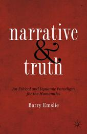 Narrative and Truth: An Ethical and Dynamic Paradigm for the Humanities