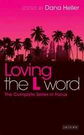 Loving The L Word: The Complete Series in Focus