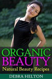 Organic Beauty: Natural Beauty Recipes