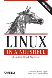 Linux in a Nutshell: A Desktop Quick Reference, Edition 6