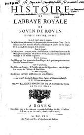 Histoire de l'abbaye royale de S. Ouen de Rouen... par un religieux bénédictin de la congrégation de Saint Maur [dom Jean-François Pommeraye]