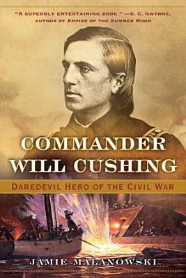 Commander Will Cushing  Daredevil Hero of the Civil War