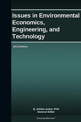 Issues in Environmental Economics  Engineering  and Technology  2013 Edition