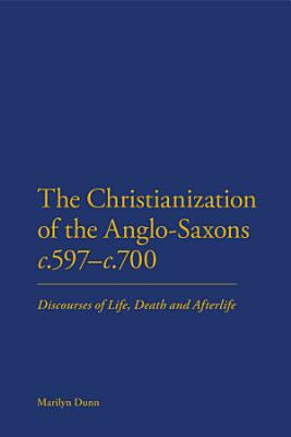 The Christianization of the Anglo Saxons c 597 c 700 PDF