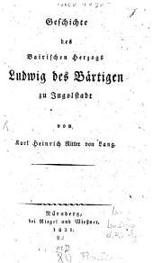 Geschichte des Bairischen Herzogs Ludwig des Bärtigen zu Ingolstadt