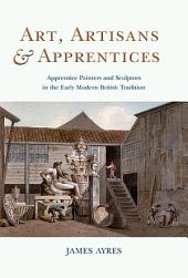 Art, Artisans and Apprentices: Apprentice Painters & Sculptors in the Early Modern British Tradition