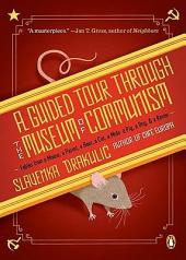 A Guided Tour Through the Museum of Communism: Fables from a Mouse, a Parrot, a Bear, a Cat, a Mole, a Pig, a Dog, and a Raven