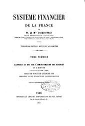 Système financier de la France: Rapport au Roi sur l'administration des finances du mars 1830 (législation de 1789 à 1830). Projet de budget de l'exercice 1831. Dernière loi de finances de la Restauration