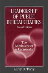 The Leadership of Public Bureaucracies: The Administrator As Conservator